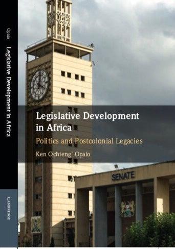 Legislative Development in Africa: Politics and Post-Colonial Legacies - Ken Opalo
